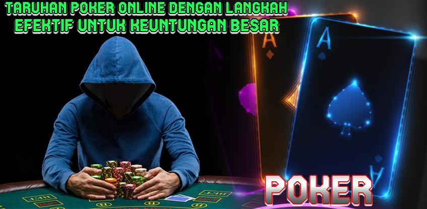 Taruhan Poker Online dengan Langkah Efektif untuk Keuntungan Besar